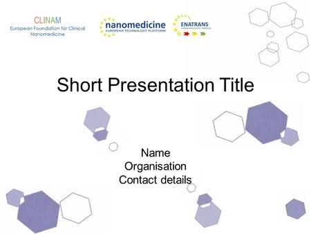 Short Presentation Title Name Organisation Contact details.