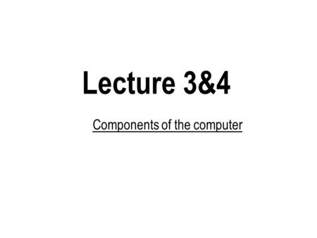 Lecture 3&4 Components of the computer. Computer components.