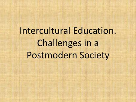 Intercultural Education. Challenges in a Postmodern Society.