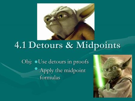 4.1 Detours & Midpoints Obj: Use detours in proofs Apply the midpoint formulas Apply the midpoint formulas.