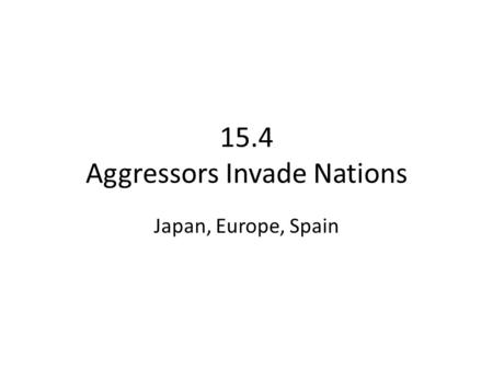 15.4 Aggressors Invade Nations