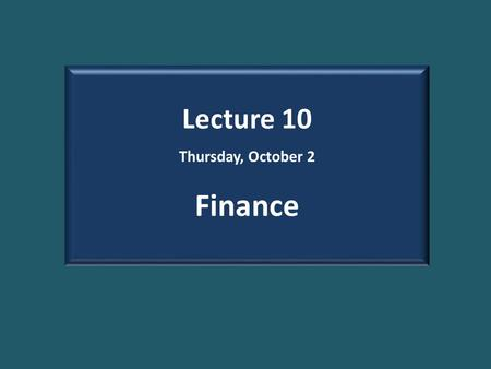 Lecture 10 Thursday, October 2 Finance. Some Basic Concepts Money Investment Credit Assets and Capital gains Securities: Stocks, bonds, derivatives, etc.