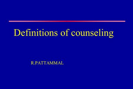 Definitions of counseling R.PATTAMMAL. What is counseling? Counseling is an interaction which occurs between two individuals called counselor and client.