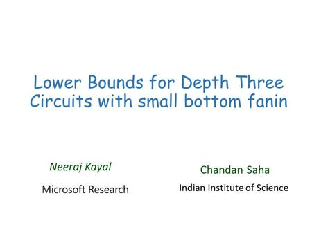 Lower Bounds for Depth Three Circuits with small bottom fanin Neeraj Kayal Chandan Saha Indian Institute of Science.