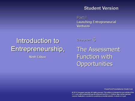 PowerPoint Presentation by Charlie Cook C h a p t e r 6 Introduction to Entrepreneurship, Ninth Edition Part II Launching Entrepreneurial Ventures The.