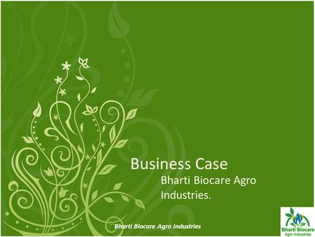 Business Case Bharti Biocare Agro Industries. 1 Bharti Biocare Agro Industries.