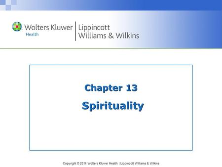 Copyright © 2014 Wolters Kluwer Health | Lippincott Williams & Wilkins Chapter 13 Spirituality.