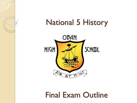 National 5 History Final Exam Outline. Outline of the Paper The paper lasts for 1 hour 30 mins. There are 60 marks worth of questions. The KU questions.