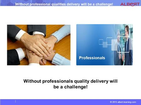 Without professionals quality delivery will be a challenge!