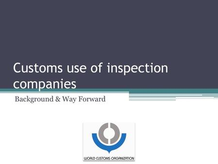 Customs use of inspection companies Background & Way Forward.