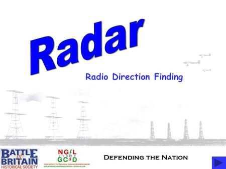 Defending the Nation Radio Direction Finding. Radar Timeline Radar Facts Radar Diagrams and Activities.