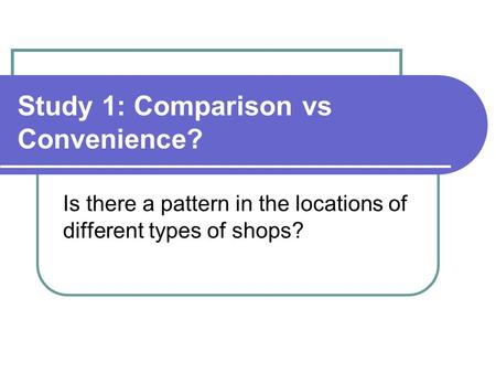 Study 1: Comparison vs Convenience? Is there a pattern in the locations of different types of shops?