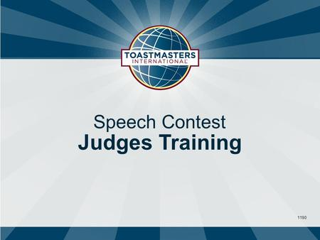 1190 Speech Contest Judges Training. 1 Three Purposes of Speech Contests 1.Provide an opportunity to practice competitive speaking 2.Provide interesting.