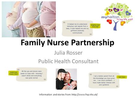 Family Nurse Partnership Julia Rosser Public Health Consultant Information and stories from: