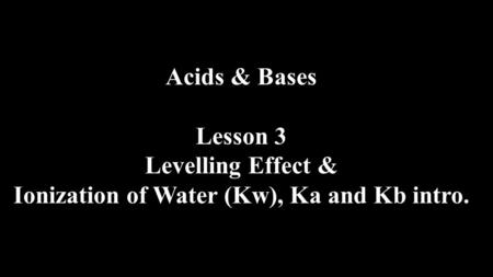 Ionization of Water (Kw), Ka and Kb intro.