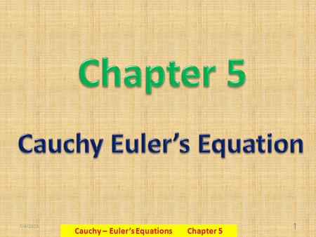 7/4/2015 Cauchy – Euler's Equations Chapter 5 1. 7/4/2015 Cauchy – Euler's Equations Chapter 5 2.