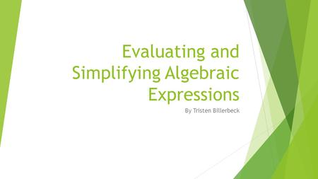 Evaluating and Simplifying Algebraic Expressions By Tristen Billerbeck.