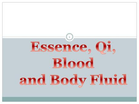 Essence, Qi, Blood and Body Fluid.