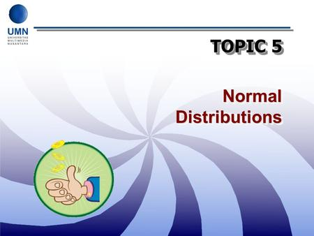 TOPIC 5 Normal Distributions. Start Thinking As a web designer you face a task, one that involves a continuous measurement of downloading time which could.