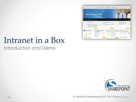 Intranet in a Box Introduction and Demo by SharePoint Implemented LLC, New Orleans, LA.