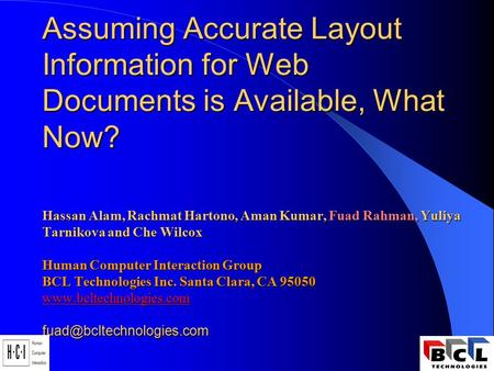 Assuming Accurate Layout Information for Web Documents is Available, What Now? Hassan Alam, Rachmat Hartono, Aman Kumar, Fuad Rahman, Yuliya Tarnikova.