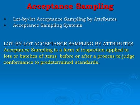 Acceptance Sampling Lot-by-lot Acceptance Sampling by AttributesLot-by-lot Acceptance Sampling by Attributes Acceptance Sampling SystemsAcceptance Sampling.
