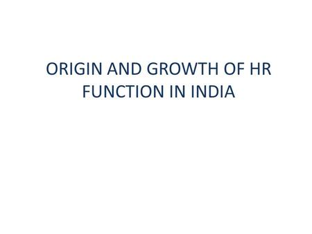 ORIGIN AND GROWTH OF HR FUNCTION IN INDIA