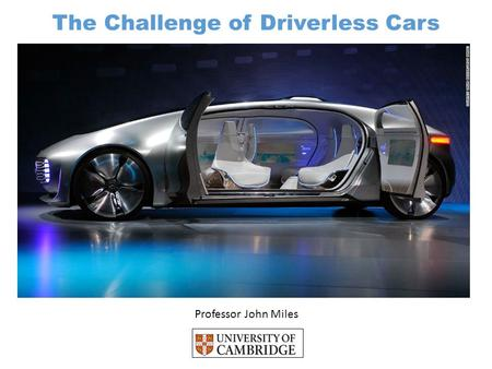 Professor John Miles The Challenge of Driverless Cars.