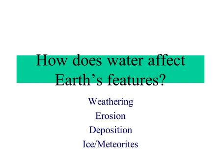 How does water affect Earth's features?
