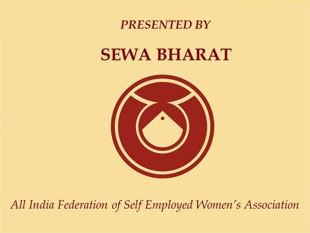 All India Federation of Self Employed Women's Association PRESENTED BY SEWA BHARAT.