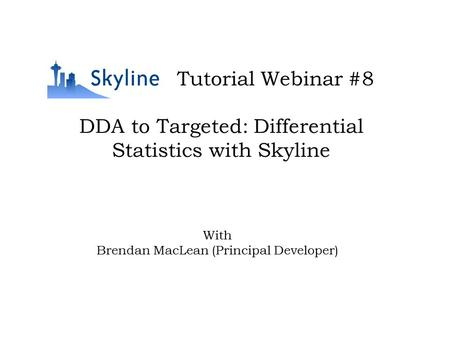 DDA to Targeted: Differential Statistics with Skyline Tutorial Webinar #8 With Brendan MacLean (Principal Developer)