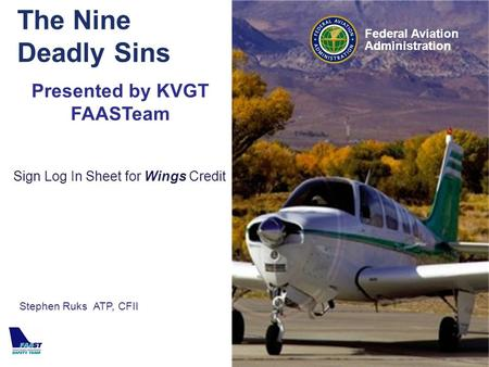 Federal Aviation Administration The Nine Deadly Sins Presented by KVGT FAASTeam Sign Log In Sheet for Wings Credit Stephen Ruks ATP, CFII.