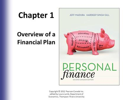 Chapter 1 Overview of a Financial Plan Copyright © 2012 Pearson Canada Inc. edited by Laura Lamb, Department of Economics, Thompson Rivers University 1-1.