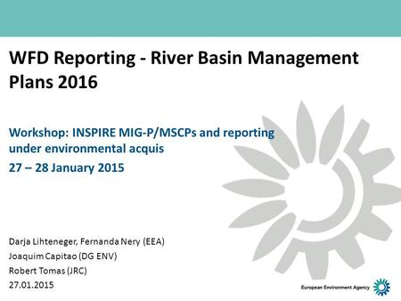 WFD Reporting - River Basin Management Plans 2016 Workshop: INSPIRE MIG-P/MSCPs and reporting under environmental acquis 27 – 28 January 2015 Darja Lihteneger,