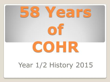58 Years of COHR Year 1/2 History 2015. School Photos in the Hall 1982 l Old stage in the old hall.
