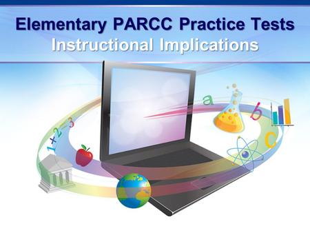 Elementary PARCC Practice Tests Instructional Implications.