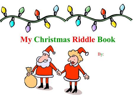 My Christmas Riddle Book By:By:. Why does Santa ___? So he can hoe, hoe, hoe!