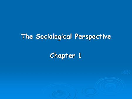 The Sociological Perspective Chapter 1. Learning Objectives  Understand the sociological point of view and how it differs from that of journalists and.