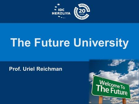 The Future University Prof. Uriel Reichman. Starting Points.