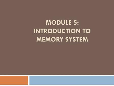MODULE 5: Introduction to Memory system