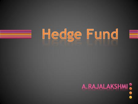 Hedge Fund Hedge fund is an investment fund open to a limited range of investors that is permitted by regulators to undertake a wider range of investment.