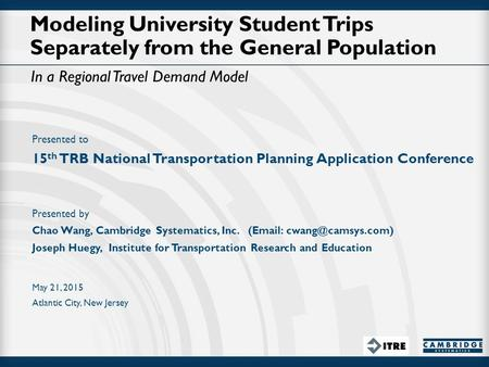 Modeling University Student Trips Separately from the General Population In a Regional Travel Demand Model Presented to 15 th TRB National Transportation.