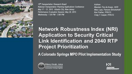 © 2014 HDR, Inc., all rights reserved. A Colorado Springs MPO Pilot Implementation Study Network Robustness Index (NRI) Application to Security Critical.