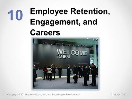 Employee Retention, Engagement, and Careers 10 Copyright © 2013 Pearson Education, Inc. Publishing as Prentice HallChapter 10-1.