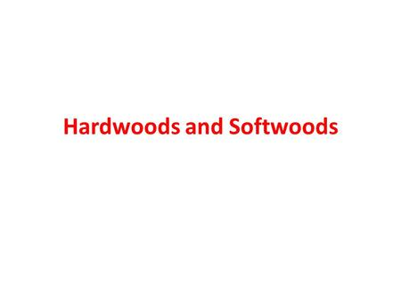 Hardwoods and Softwoods
