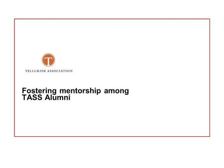 Fostering mentorship among TASS Alumni. - 2 - TADAS Mentorship Initiative Mentorship Initiative TASS Alumni Development and Support (TADAS), the committee.