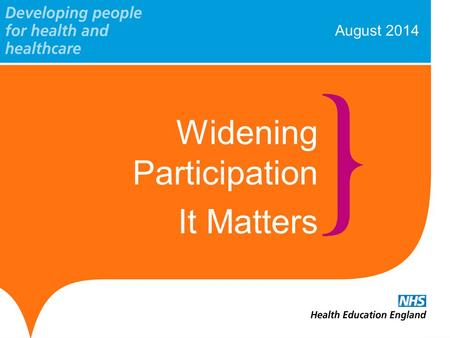 August 2014 Widening Participation It Matters. www.hee.nhs.uk Workforce Planning Attracting and recruiting the right people to the posts we have identified.
