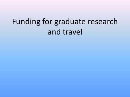 Funding for graduate research and travel