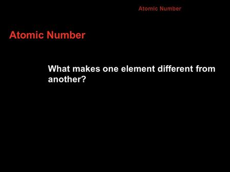 Atomic Number What makes one element different from another? 4.3