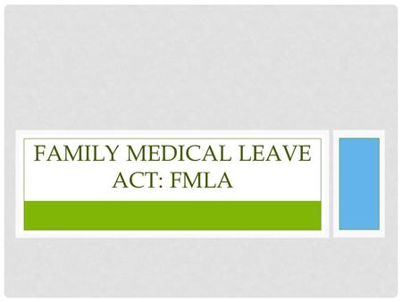 FAMILY MEDICAL LEAVE ACT: FMLA. PUBLIC POLICY This is the end product of governmental decision making. It is the course of action or inaction taken by.